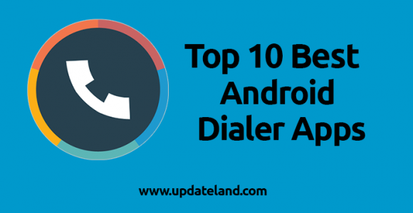 10 Best Android Dialer Apps for 2017