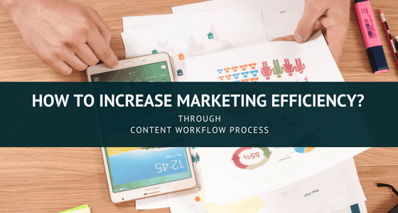 How To Increase Marketing Efficiency Through Content?