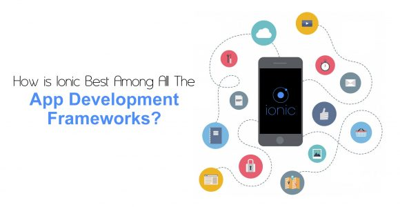 How is Ionic Best Among All The App Development Frameworks? – Loginworks Softwares