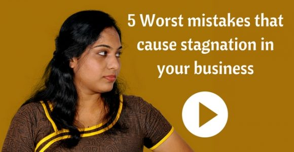 5 Worst mistakes that cause stagnation in your business