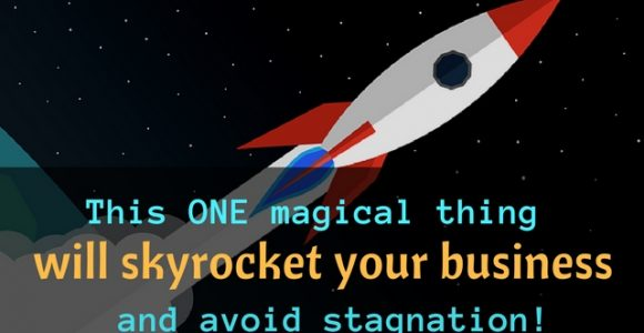 This ONE magical thing will skyrocket your business and avoid stagnation!