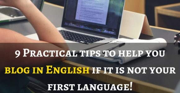 9 Practical tips to help you blog in English if it is not your first language!