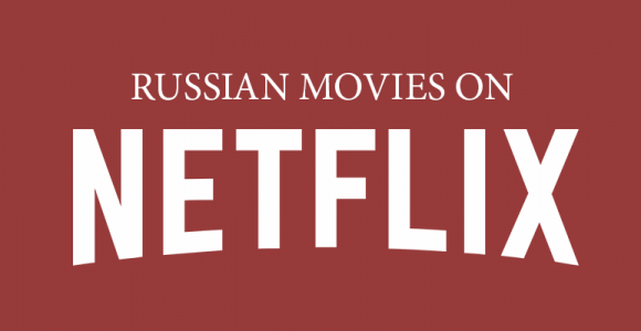 Top 10 Russian Movies on Netflix