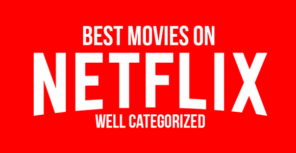Best Movies on Netflix of All Time (Well Categorized)