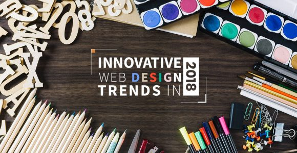 10 Web Designing Trends That Will Continue to Roll In 2018
