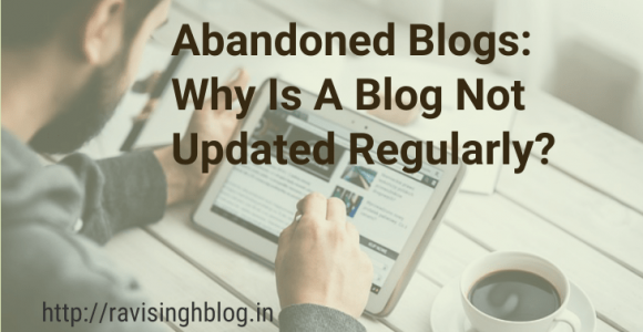 Abandoned Blogs: Why Is A Blog Not Updated Regularly | RaviSinghblog