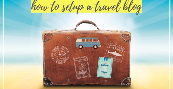 How to Start a Profitable Travel Blog: A Step By Step Guide
