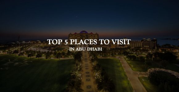 Top 5 Places to Visit in Abu Dhabi