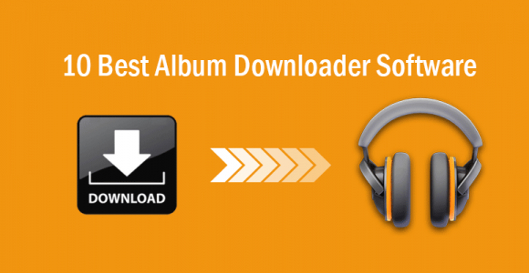 10 Best Album Downloader Software