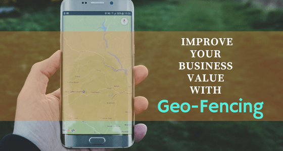 How Geofencing Helps To Improve Your Business Value?