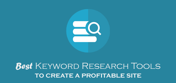 7 Best Keyword Research Tools to Help You Create a Profitable Site