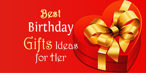 Birthday Gifts Ideas for Her [Girlfriend, Wife]