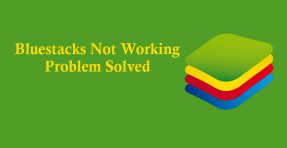 Bluestacks Not Working: Problem Solved