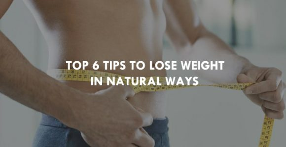 Top 6 Tips to Lose Weight in Natural Ways