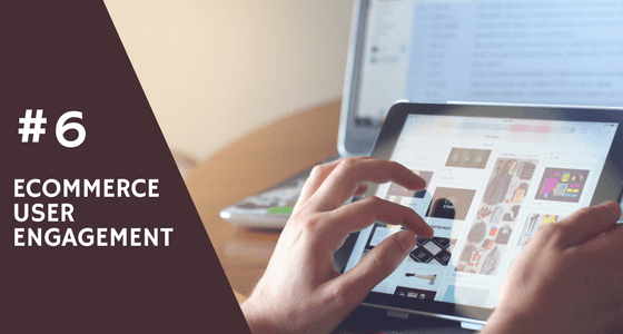 #6 Steps to Improve eCommerce User Engagement for Faster Growth