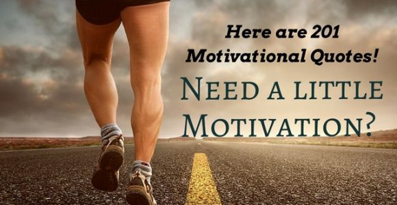 Need a little Motivation? Here are 201 Motivational Quotes!