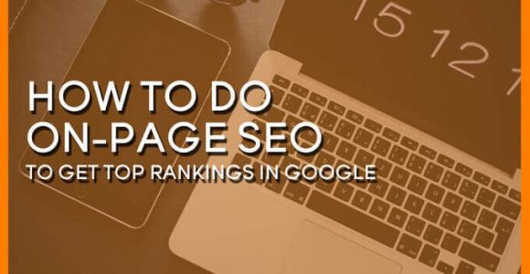 How to Do On-Page SEO in 2018 to Get Top Rankings in Google