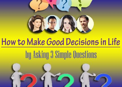 How to Make Good Decisions in Life by Asking 3 Simple Questions