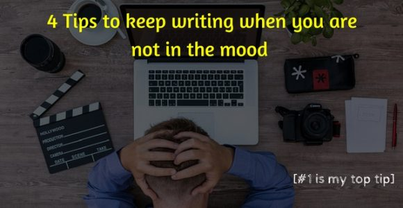 4 Tips to keep writing when you are not in the mood [#1 is my top tip]