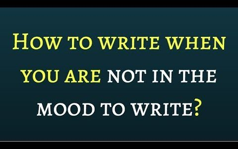 How to write when you are not in the mood?