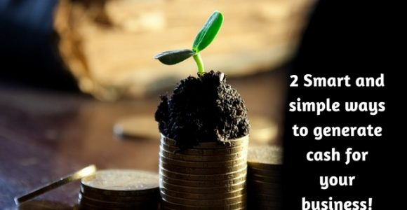 2 Smart and simple ways to generate cash for your business!