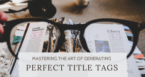 How To Master Generating Perfect Title Tags?