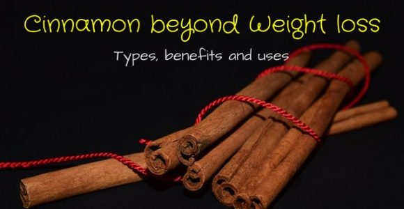 ​Cinnamon beyond Weight loss: Types, benefits and uses