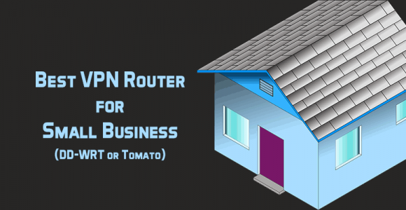 Best VPN Router for Small Business (DD-WRT or Tomato)