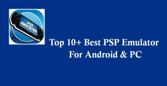 Top 10 Best PSP Emulator For Android & PC