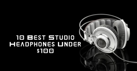 10 Best Studio Headphones Under $100
