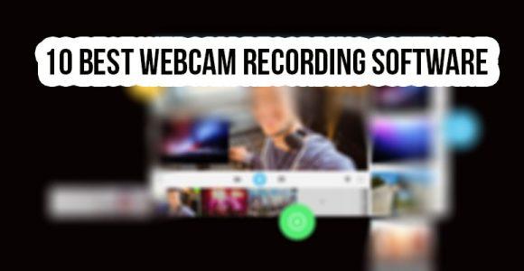 10 Best Webcam Recording Software for Windows/Mac