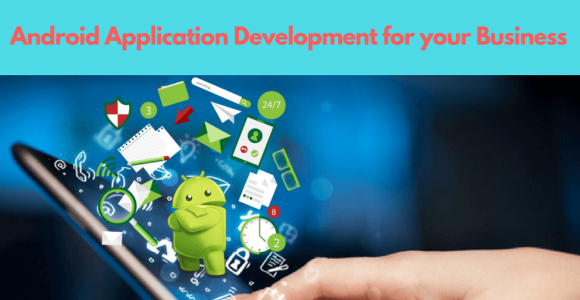 Why Going With Android for Business App Development Makes Sense