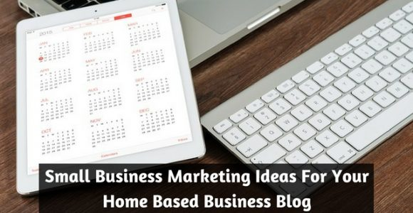 Small Business Marketing Ideas For Your Home Based Business Blog