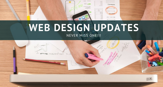 The Best Web Design Updates That You Should Never Miss in 2018