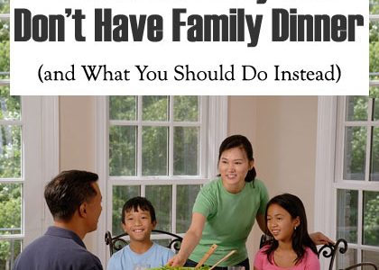 4 Reasons Why You Don't Have Family Dinners (and Why It's Wrong)