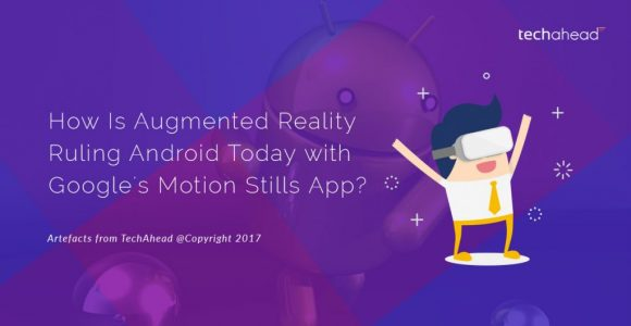 How Is AR Ruling with Google's Motion Stills App?