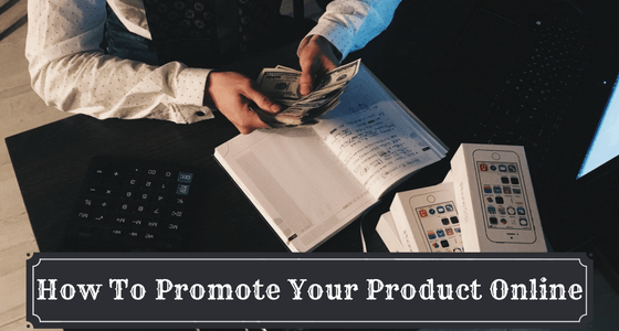 The Most Important Steps To Promote Your Product Successfully