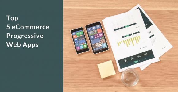 Top 5 eCommerce Progressive Web Apps