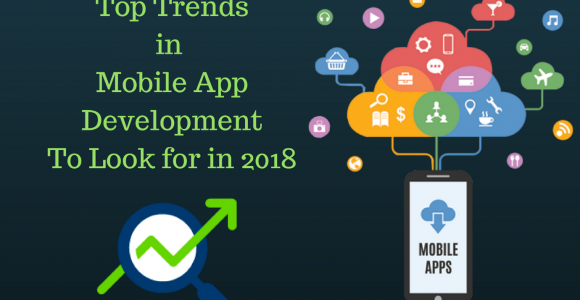 Top Mobile App Development Trends Expected to Dominate in 2018