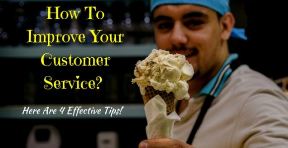 How To Improve Your Customer Service? Here Are 4 Effective Tips!