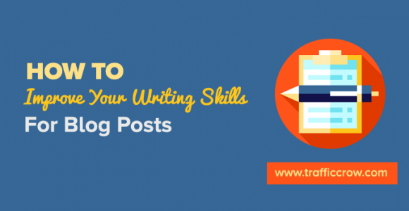 How To Improve Your Writing Skills for Blog Posts – {Updated 2018}