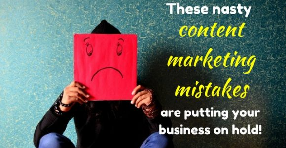 These nasty content marketing mistakes are putting your business on hold!