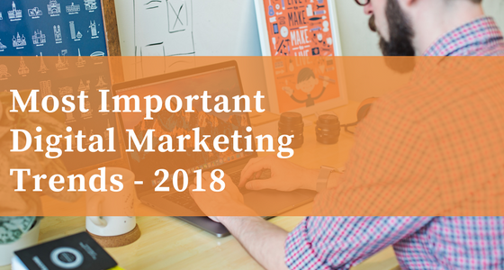 The Most Important Digital Marketing Trends Of 2018