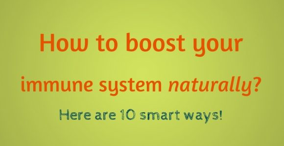 How to boost your immune system naturally? Here are 10 smart ways!