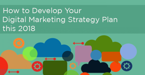 How to Develop Your Digital Marketing Strategy Plan this 2018