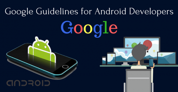 The Recent Updates on Android App Development Guidelines as Announced by Google
