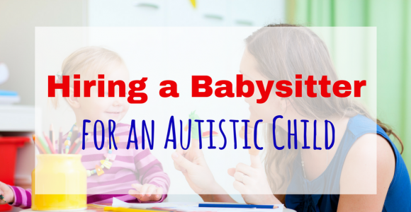 Hiring a Babysitter for an Autistic Child Shouldn't be Complicated