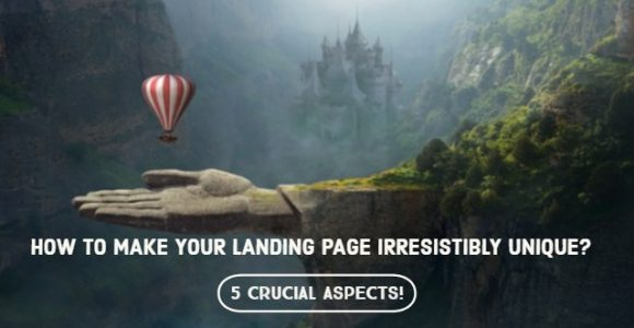How to make your landing page irresistibly unique? 5 crucial aspects!
