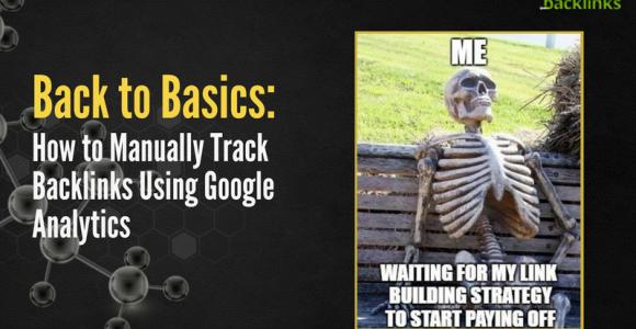 Back to Basics: How to Manually Track Backlinks Using Google Analytics