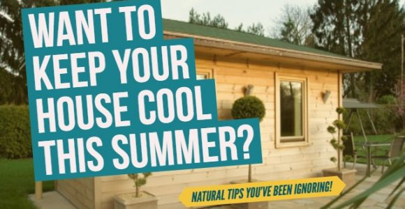 Want to keep your house cool this summer? Natural tips you've been ignoring!